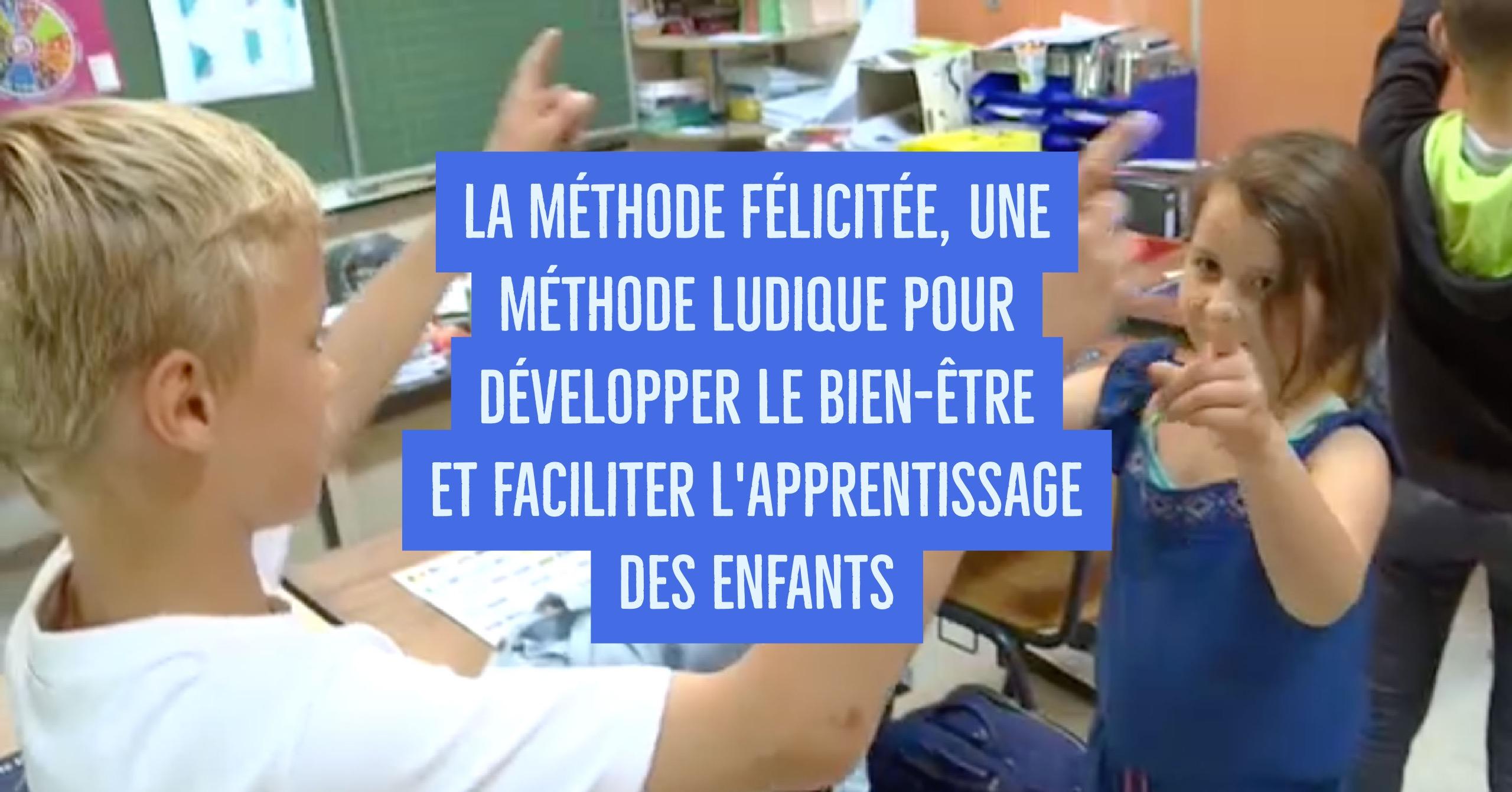 La méthode Félicitée une méthode ludique pour développer le bien ªtre et faciliter l apprentissage des enfants